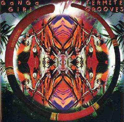 Ganga Giri - Termite Grooves